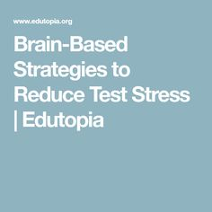 Brain-Based Strategies to Reduce Test Stress | Edutopia