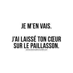 Je m'en vais. J'ai laissé ton cœur sur le paillasson - #JaimeLaGrenadine #citation #punchline #mot #mots #quote #quotes #amour #love #rupture #celibataire #tristesse