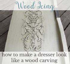 Wood Icing ~ How to make a dresser look like Wood Carving! Holzschnitzen , Wood Icing ~ How to make a dresser look like Wood Carving! Wood Icing ~ How to make a dresser look like Wood Carving!
