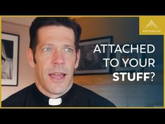 Learning Detachment from Your Stuff - YouTube Father Mike Schmitz, Father Knows Best, Roman Catholic, Clutter, Prayers, Spirituality, Presents, Thankful, Wisdom