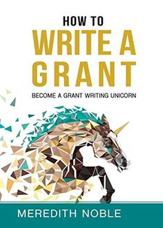 """Read """"How to Write a Grant Become a Grant Writing Unicorn"""" by Meredith Noble available from Rakuten Kobo. Grant writers are by nature community changemakers. They are the doing of the work. They are the quiet leaders, . Grant Application, Grant Proposal, Grant Writing, Thing 1, Books To Read Online, New Wave, News Today, Free Books, Audio Books"""