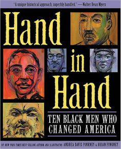 Pinkney, A. D. (2012). Hand in hand: Ten Black men who changed America. New York, NY: Disney/Jump at the Sun. Call# J 973.04 P