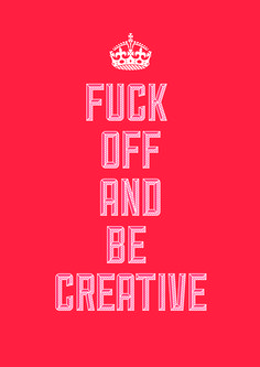 fuck off and be creative