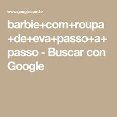 barbie+com+roupa+de+eva+passo+a+passo - Buscar con Google