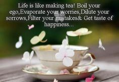 Life is like making tea