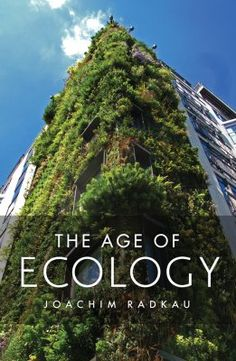 Far from being anti-science, environmentalism is the future in a world of finite resources and global perils, concludes Joachim Radkau in The Age of Ecology