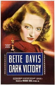 Dark movieposter-Dark Victory is a 1939 American drama film directed by Edmund Goulding, starring Bette Davis and featuring George Brent, Humphrey Bogart, Geraldine Fitzgerald, Ronald Reagan, Henry Travers and Cora Witherspoon. The screenplay by Casey Robinson was based on the unsuccessful 1934 play of the same title by George Brewer and Bertram Bloch.jpg