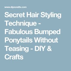 Secret Hair Styling Technique - Fabulous Bumped Ponytails Without Teasing - DIY & Crafts