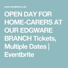 OPEN DAY FOR HOME-CARERS AT OUR EDGWARE BRANCH Tickets, Multiple Dates | Eventbrite