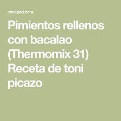 Pimientos rellenos con bacalao (Thermomix 31) Receta de toni picazo