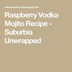 Raspberry Vodka Mojito Recipe - Suburbia Unwrapped