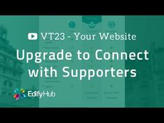 VT23 - Upgrade Your Website, Connect with Supporters | Edify Hub