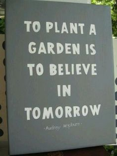 Garden sign, I love this quote!