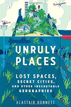 Unruly Places: Lost Spaces, Secret Cities, and Other Inscrutable Geographies by Alastair Bonnett http://www.amazon.com/dp/054410157X/ref=cm_sw_r_pi_dp_uTb6tb03R0997