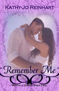 REMEMBER ME (Oakville Series Book Two) by KATHY-JO REINHART | Kindle Friends Forever