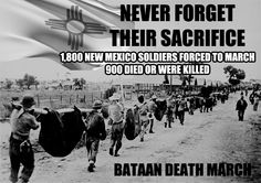 During World War ll,  American POW's were forced by their Japanese captors to march 65 miles to prison camps. 1,800 of these American soldiers were from New Mexico,  900 of which were killed or died during the march. May we never forget their sacrifices.