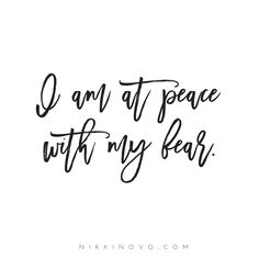 I am at peace with my fear.