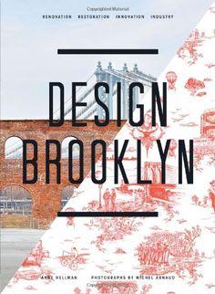 Design Brooklyn: Renovation, Restoration, Innovation, Industry - http://books.goshopinterest.com/arts-photography/design-brooklyn-renovation-restoration-innovation-industry/