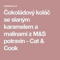 Čokoládový koláč se slaným karamelem a malinami z M&S potravin - Cat & Cook