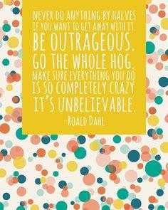 Oh Roald, always so wise!