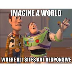 Just imagine! Imagine a world where every #website is fully responsive! Where you can view every site on a #Tablet or #smartphone or maybe even a  Just imagine! #MehrGlobal can help you achieve your vision - we can make your #website #mobile friendly - call us today! #smartwatch