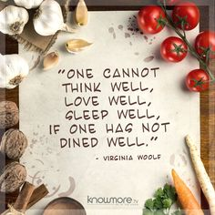 One cannot think well, love well, sleep well, if one has not dined well. - Virginia Woolf #quotes #foodquotes #aforismi #frasi