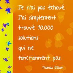 « Je n'ai pas échoué. J'ai simplement trouvé 10.000 solutions qui ne fonctionnent pas.  » -Thomas Edison  #citation #entrepreneurs #motivation