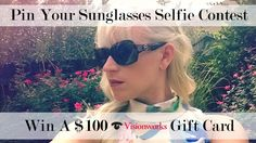 "Enter Visionworks ""Pin Your Sunglasses Selfie"" Contest!(Prize $100 Gift Card) *click pin for more information."
