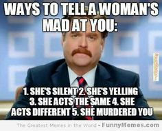 When a woman is mad....