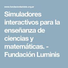 Simuladores interactivos para la enseñanza de ciencias y matemáticas. - Fundación Luminis