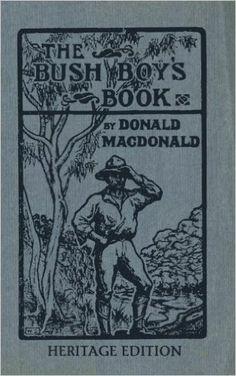 The Bush Boy's Book: Heritage Edition: Donald MacDonald: 9781484170304…