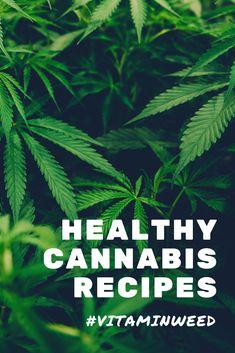 Healthy Cannabis Recipes #vitaminweed