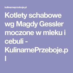 Kotlety schabowe wg Magdy Gessler moczone w mleku i cebuli - KulinarnePrzeboje.pl