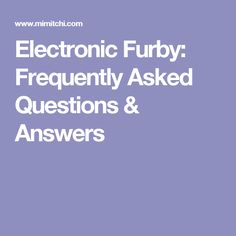 Electronic Furby: Frequently Asked Questions & Answers
