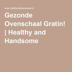 Gezonde Ovenschaal Gratin! | Healthy and Handsome