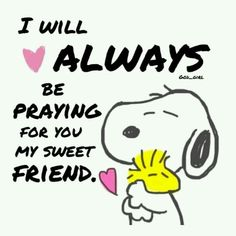 "Snoopy ""I will always be praying for you my sweet friend"""