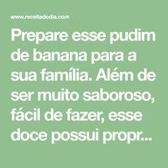 Prepare esse pudim de banana para a sua família. Além de ser muito saboroso, fácil de fazer, esse doce possui propriedades saudáveis.
