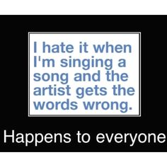 I hate it when I'm singing a song and the artist gets the words wrong... #music #humor