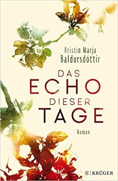 Das Echo dieser Tage: Roman: Amazon.de: Baldursdóttir, Kristín Marja, Flecken, Tina: Bücher