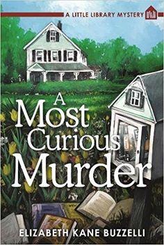 A Most Curious Murder: A Little Library Mystery: Elizabeth Kane Buzzelli: 9781683310174: Amazon.com: Books