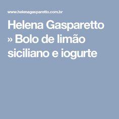 Helena Gasparetto » Bolo de limão siciliano e iogurte