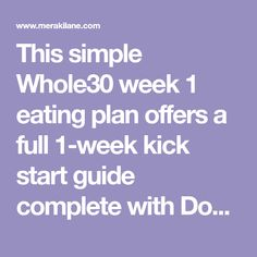 This simple Whole30 week 1 eating plan offers a full 1-week kick start guide complete with Dos, Don'ts, and delicious recipes for serious results!