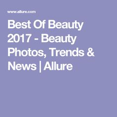 Best Of Beauty 2017 - Beauty Photos, Trends & News | Allure