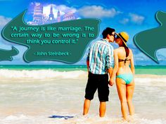 """#Travel Quote :  """"A #journey is like #marriage. The certain way to be wrong is to think you control it.""""  - John Steinbeck -     