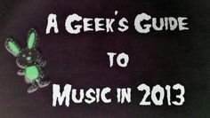 A Geek's Guide to Music in 2013