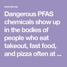 Dangerous PFAS chemicals show up in the bodies of people who eat takeout, fast food, and pizza often at higher levels than in people who regularly cook at home, according to a new study.