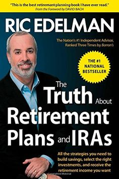 The Truth About Retirement Plans and IRAs by Ric Edelman
