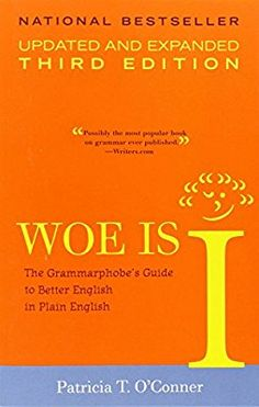 Woe is I: The Grammarphobe's Guide to Better English in Plain English, 3rd Edition