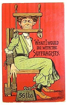 """""""What I would do with the suffragists."""""""