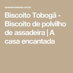 Biscoito Tobogã - Biscoito de polvilho de assadeira | A casa encantada